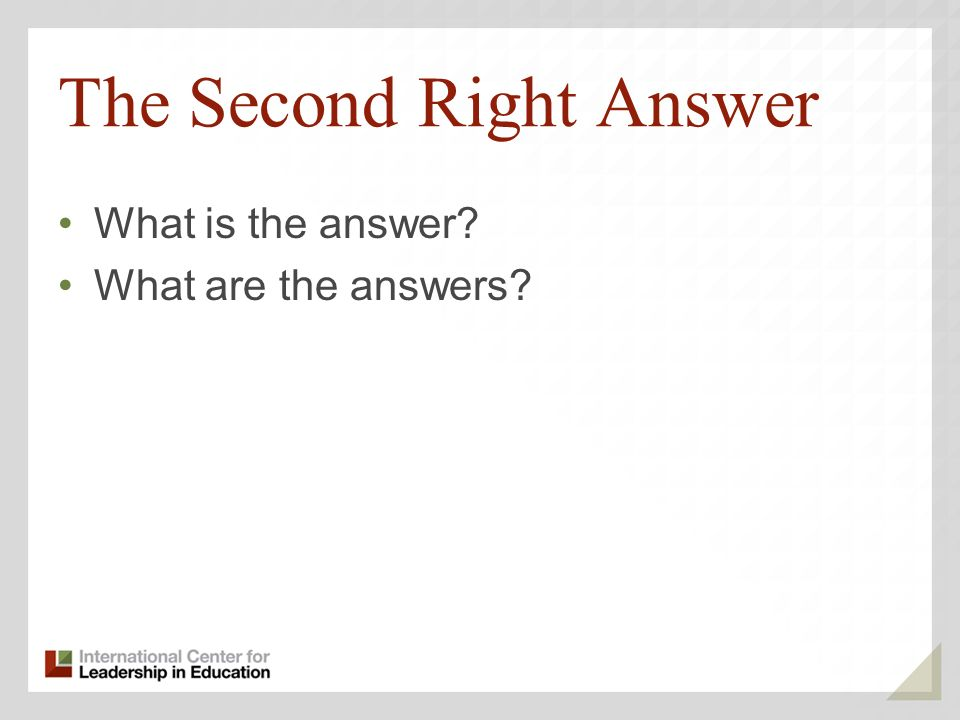 The Second Right Answer What is the answer? What are the answers?