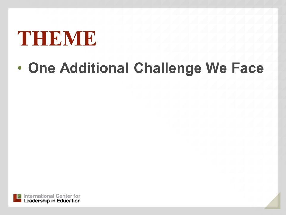 THEME One Additional Challenge We Face