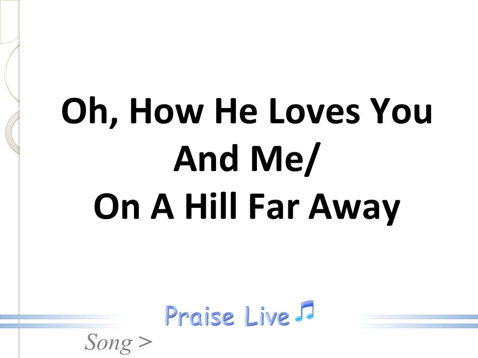 Song > Oh, How He Loves You And Me/ On A Hill Far Away