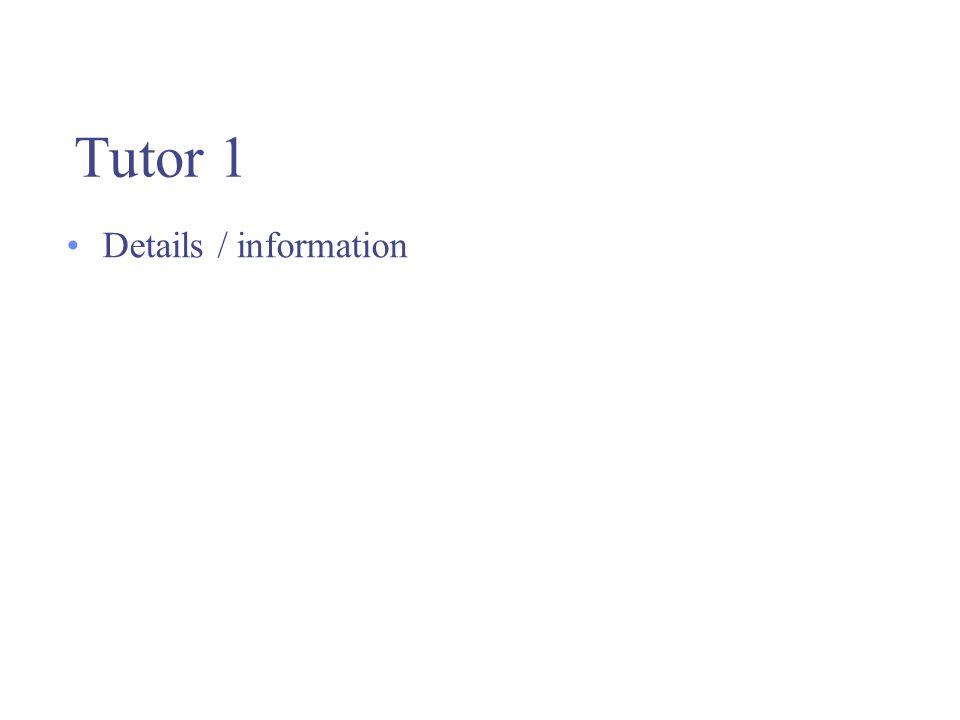 Tutor 1 Details / information