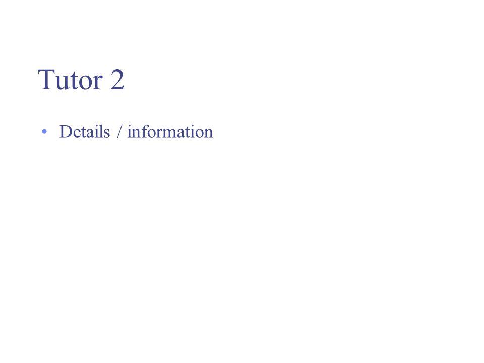 Tutor 2 Details / information