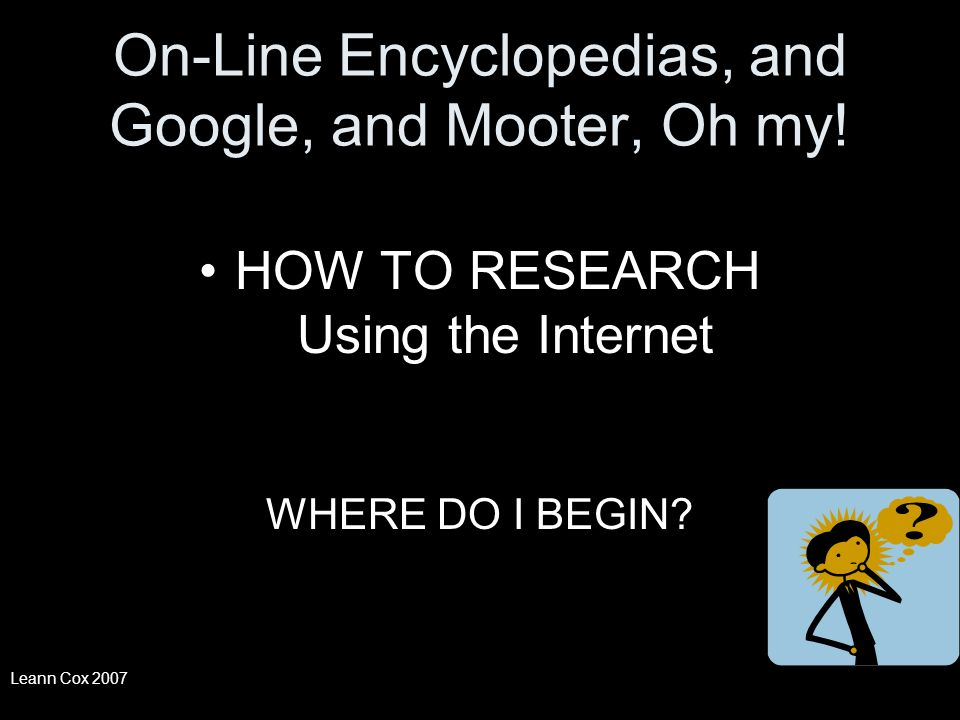 On-Line Encyclopedias, and Google, and Mooter, Oh my.