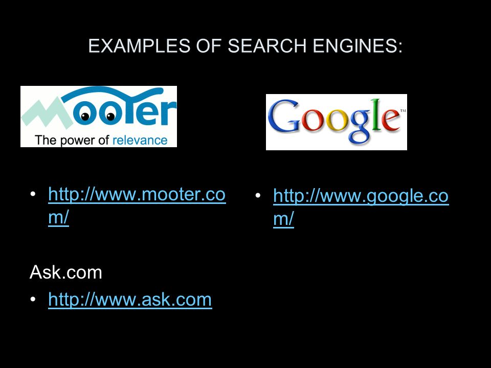 EXAMPLES OF SEARCH ENGINES:   m/  m/ Ask.com     m/  m/