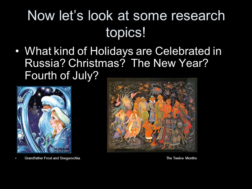 Now lets look at some research topics. What kind of Holidays are Celebrated in Russia.