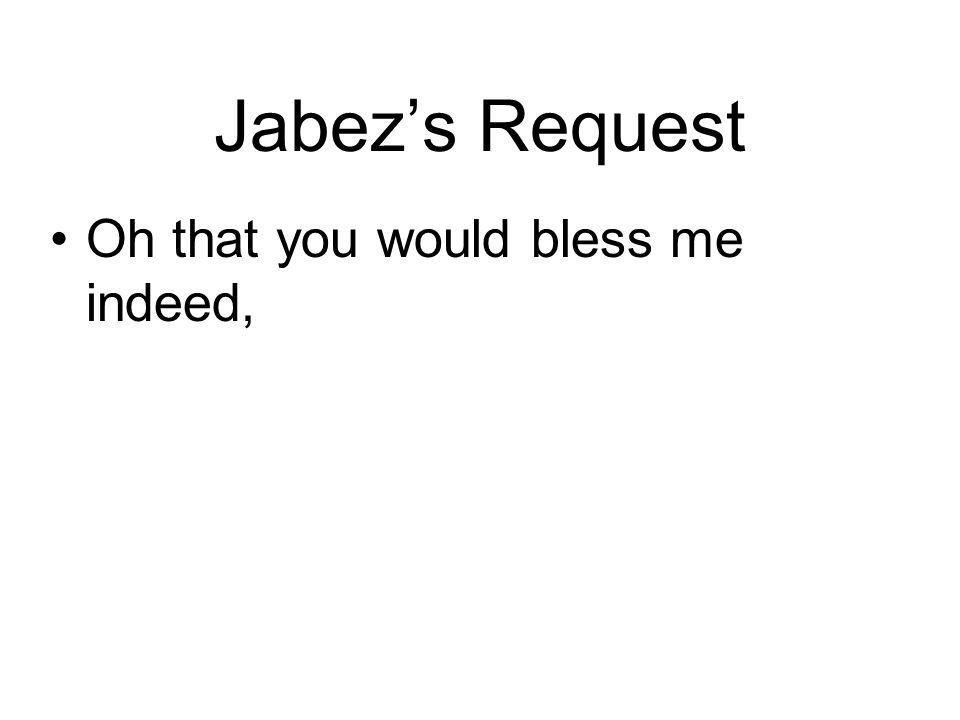 Jabezs Request Oh that you would bless me indeed,