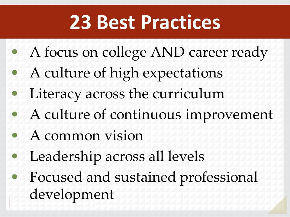 A focus on college AND career ready A culture of high expectations Literacy across the curriculum A culture of continuous improvement A common vision