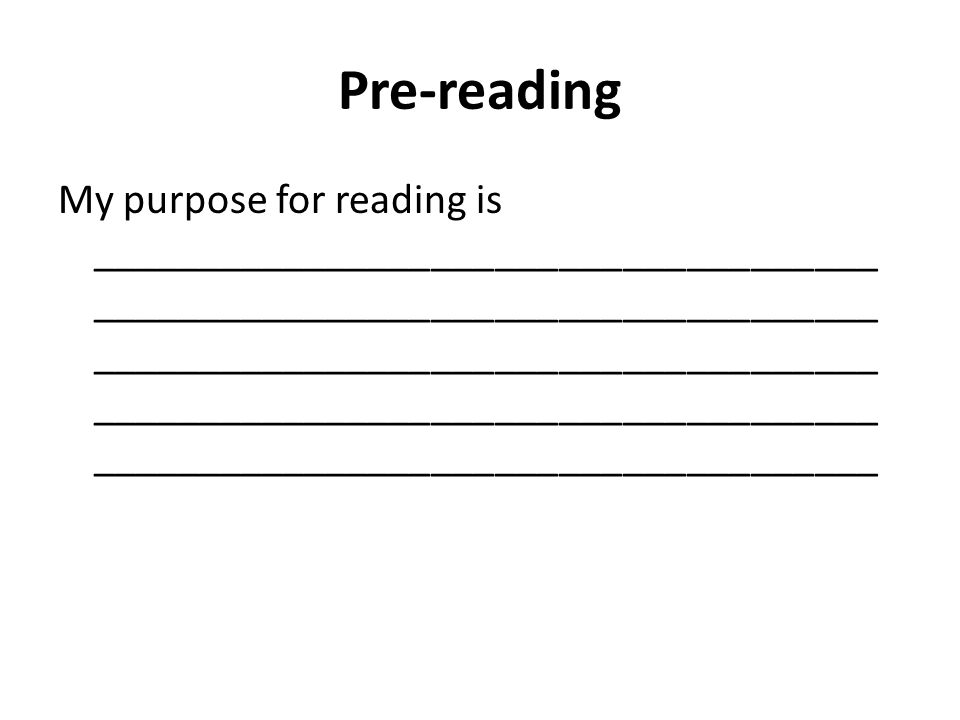 Pre-reading My purpose for reading is _____________________________________ _____________________________________ _____________________________________ _____________________________________ _____________________________________