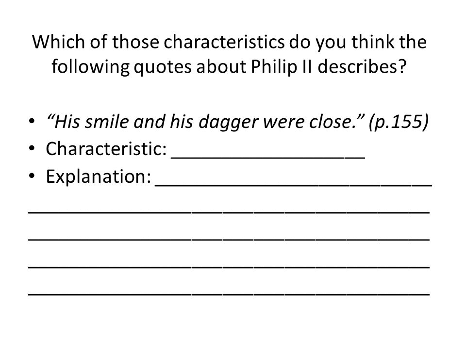 Which of those characteristics do you think the following quotes about Philip II describes? His smile and his dagger were close. (p.155) Characteristi