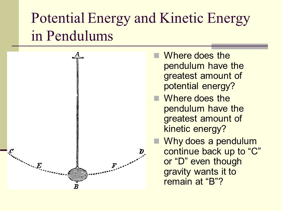 Potential Energy and Kinetic Energy in Pendulums Where does the pendulum have the greatest amount of potential energy? Where does the pendulum have th