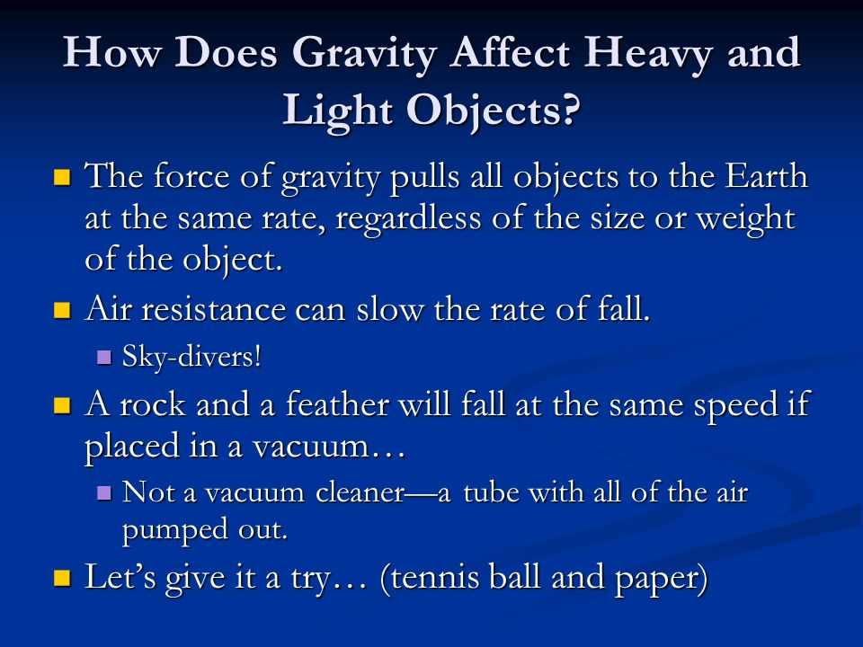 How Does Gravity Affect Heavy and Light Objects? The force of gravity pulls all objects to the Earth at the same rate, regardless of the size or weigh