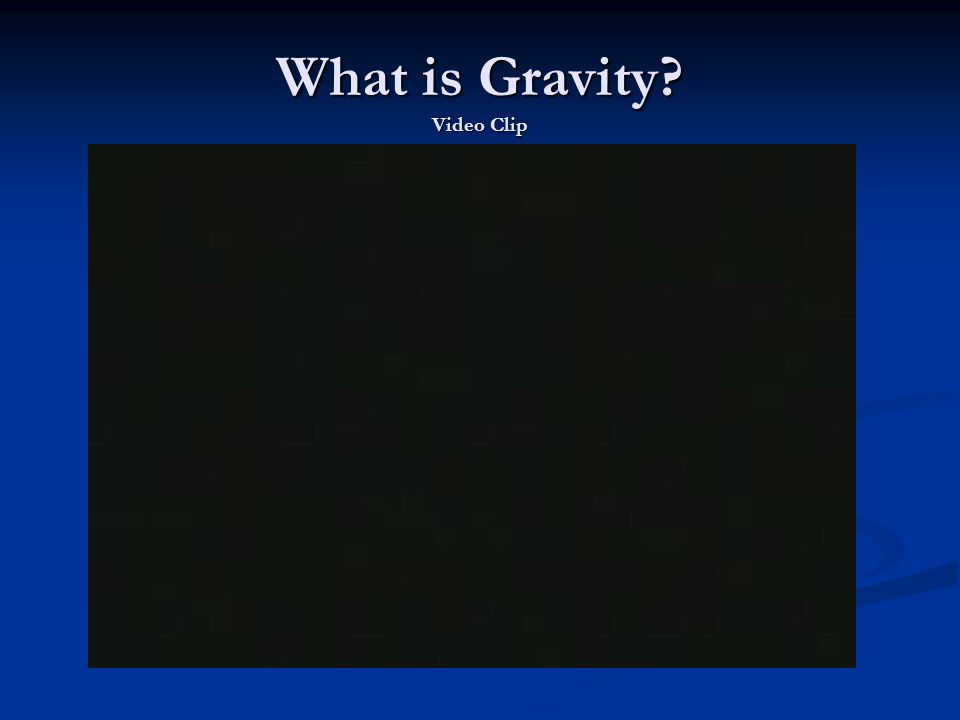 What is Gravity? Video Clip