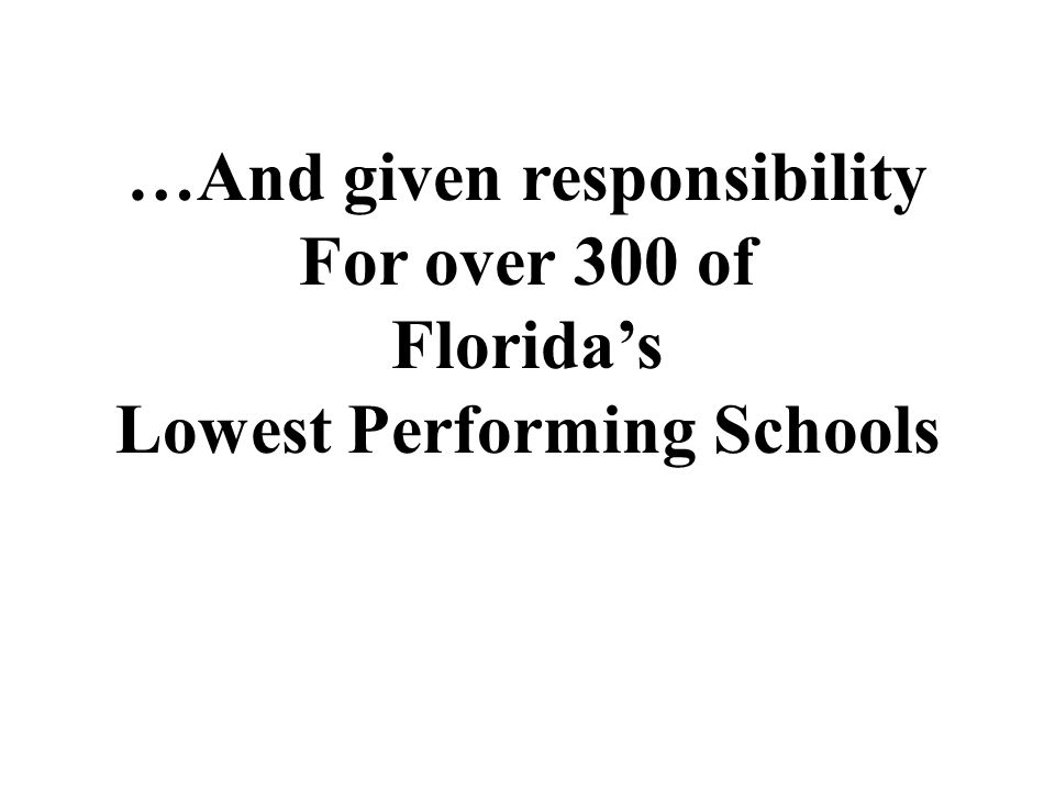 …And given responsibility For over 300 of Floridas Lowest Performing Schools