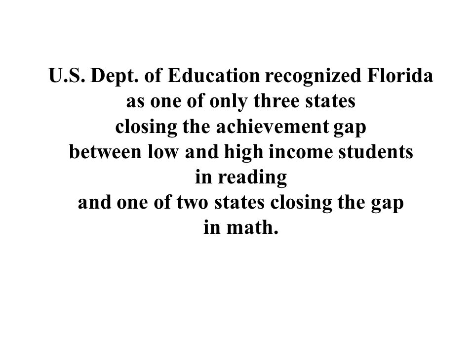 U.S. Dept. of Education recognized Florida as one of only three states closing the achievement gap between low and high income students in reading and