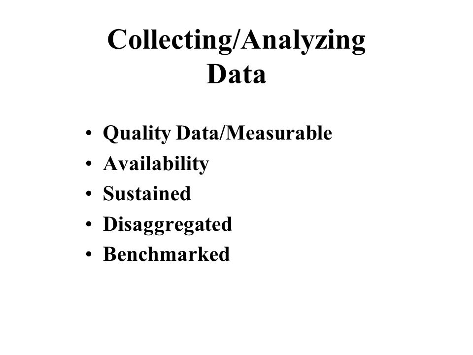 Collecting/Analyzing Data Quality Data/Measurable Availability Sustained Disaggregated Benchmarked
