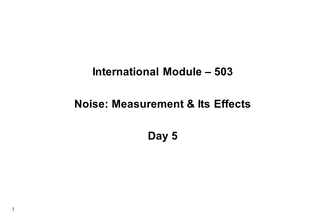 1. International Module – 503 Noise: Measurement & Its Effects Day 5
