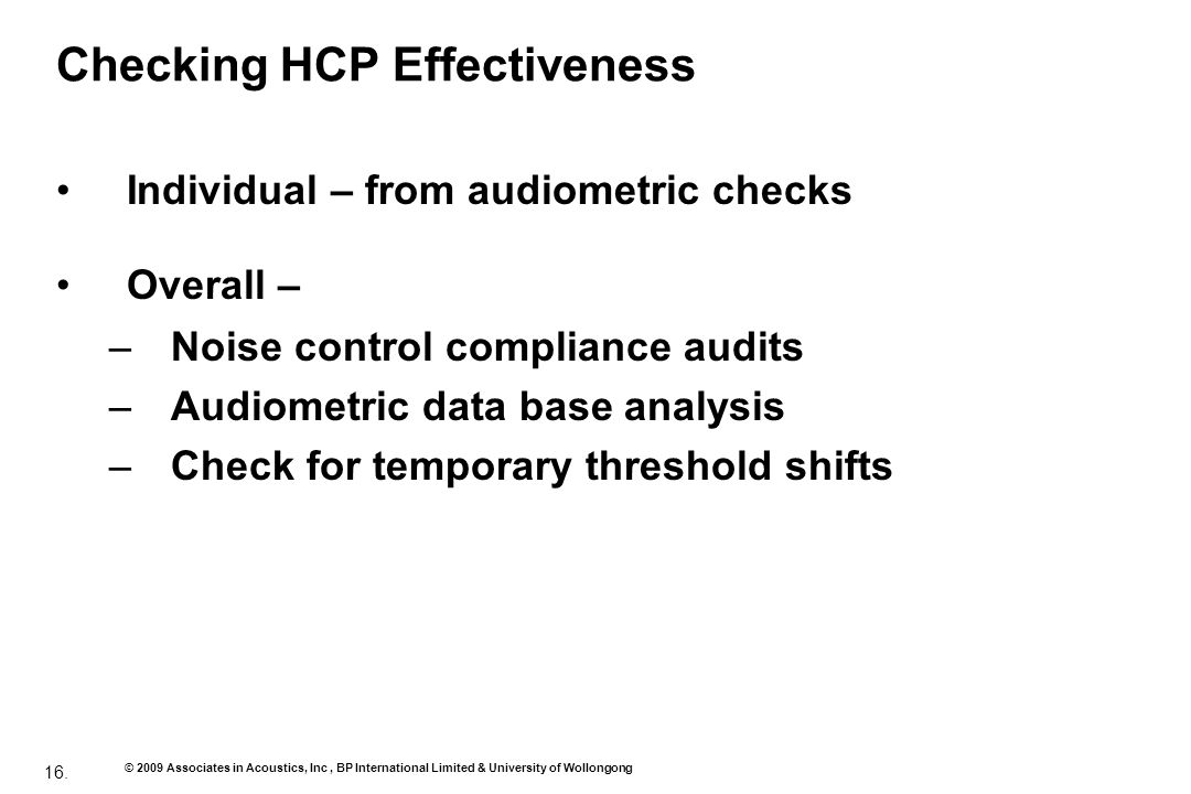 16. © 2009 Associates in Acoustics, Inc, BP International Limited & University of Wollongong Checking HCP Effectiveness Individual – from audiometric