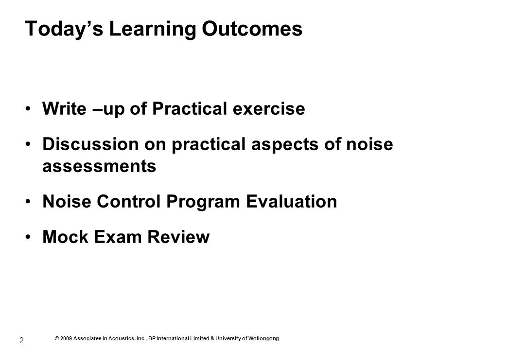 2. © 2009 Associates in Acoustics, Inc, BP International Limited & University of Wollongong Todays Learning Outcomes Write –up of Practical exercise D