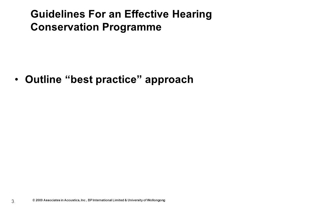 3. © 2009 Associates in Acoustics, Inc, BP International Limited & University of Wollongong Guidelines For an Effective Hearing Conservation Programme