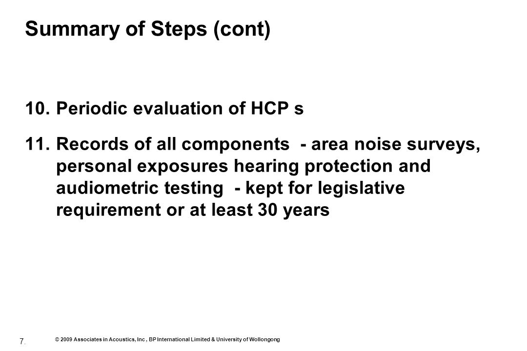 7. © 2009 Associates in Acoustics, Inc, BP International Limited & University of Wollongong Summary of Steps (cont) 10.Periodic evaluation of HCP s 11
