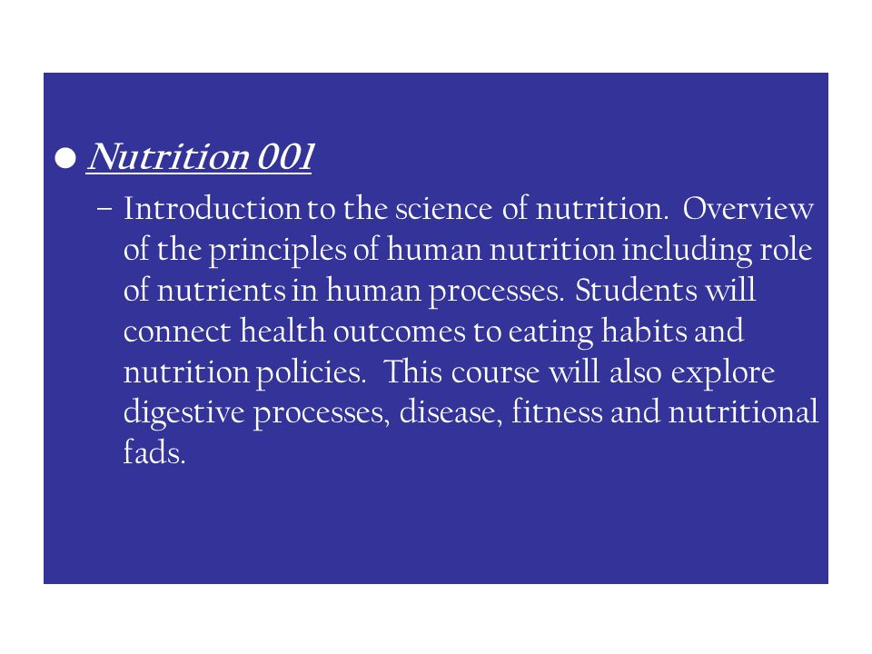 Nutrition 001 –Introduction to the science of nutrition.