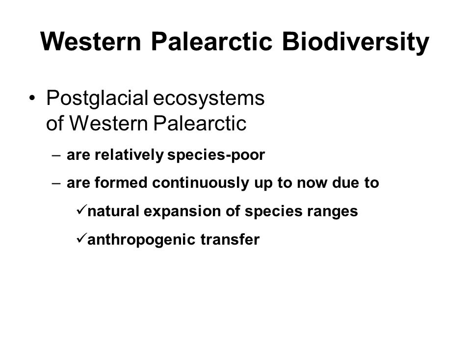 Western Palearctic Biodiversity Postglacial ecosystems of Western Palearctic –are relatively species-poor –are formed continuously up to now due to na