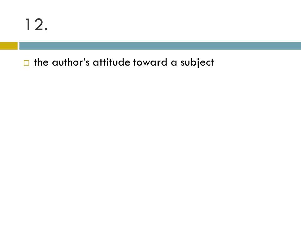12. the authors attitude toward a subject