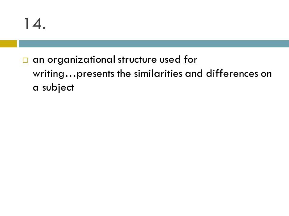 14. an organizational structure used for writing…presents the similarities and differences on a subject