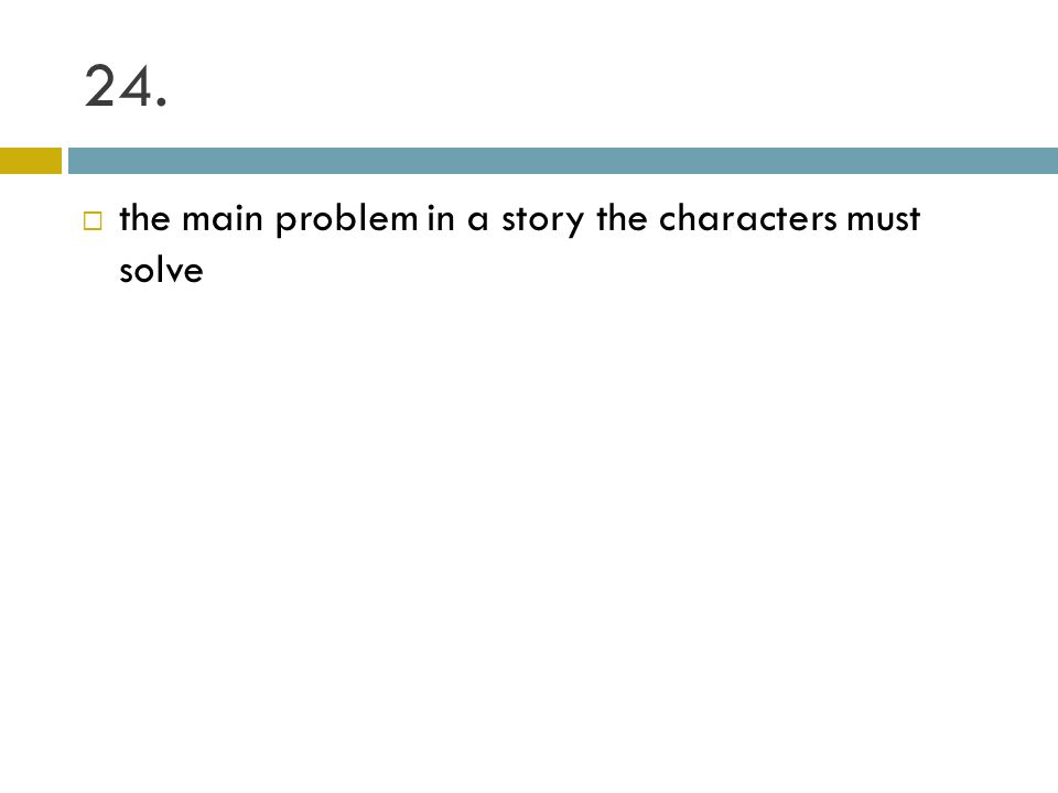 24. the main problem in a story the characters must solve
