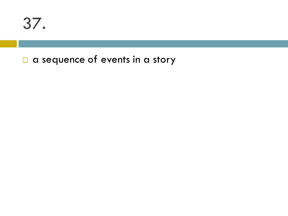 37. a sequence of events in a story