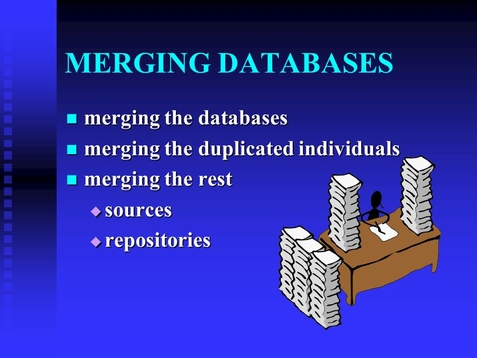 A Few Basics Merging is copying Merging is copying From a SOURCE From a SOURCE To a TARGET To a TARGET Sometimes called the SURVIVING INFORMATION Some