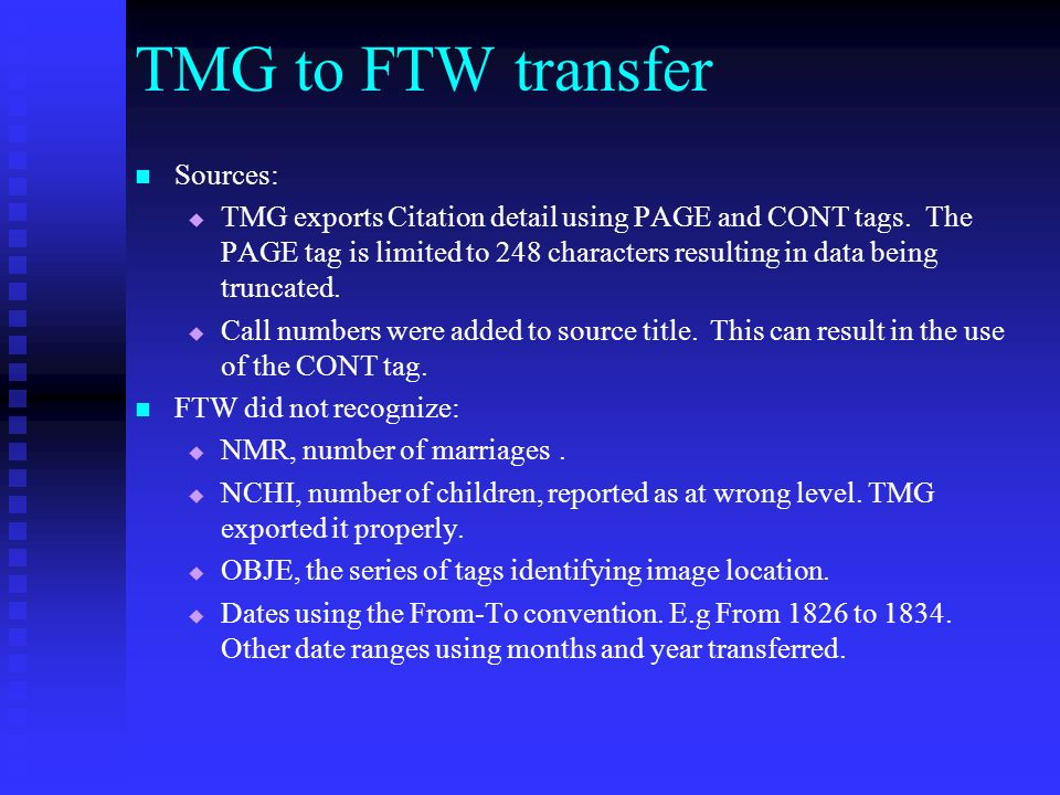 TMG to FTW transfer TMG recorded but did not export the following: Role (ROLE) tags Alias (ALIA) tag Physical description (DSCR) LDS temple location i