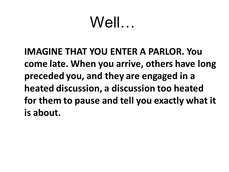 IMAGINE THAT YOU ENTER A PARLOR. You come late.