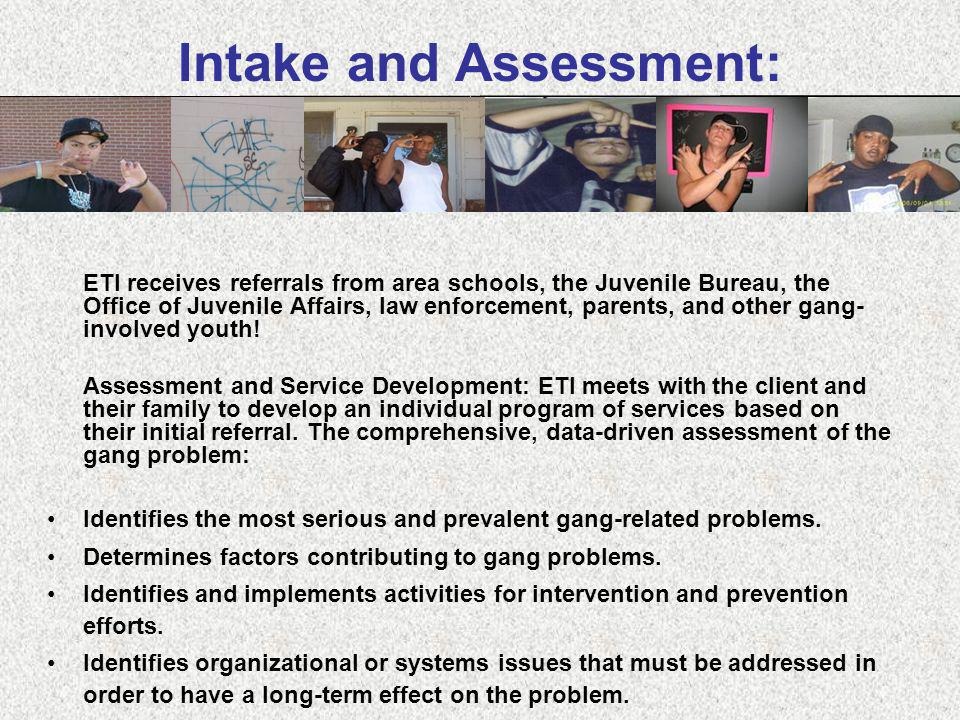 ETI receives referrals from area schools, the Juvenile Bureau, the Office of Juvenile Affairs, law enforcement, parents, and other gang- involved yout