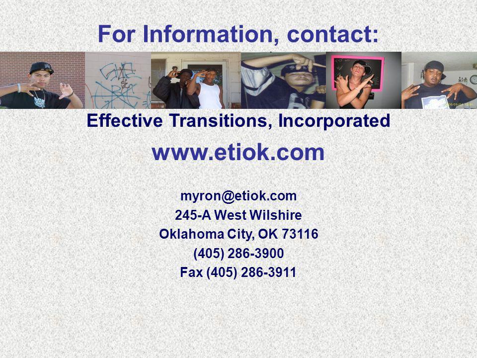 For Information, contact: Effective Transitions, Incorporated www.etiok.com myron@etiok.com 245-A West Wilshire Oklahoma City, OK 73116 (405) 286-3900