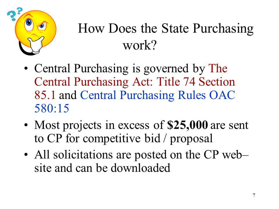 7 How Does the State Purchasing work? Central Purchasing is governed by The Central Purchasing Act: Title 74 Section 85.1 and Central Purchasing Rules