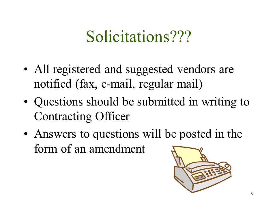 9 Solicitations??? All registered and suggested vendors are notified (fax, e-mail, regular mail) Questions should be submitted in writing to Contracti