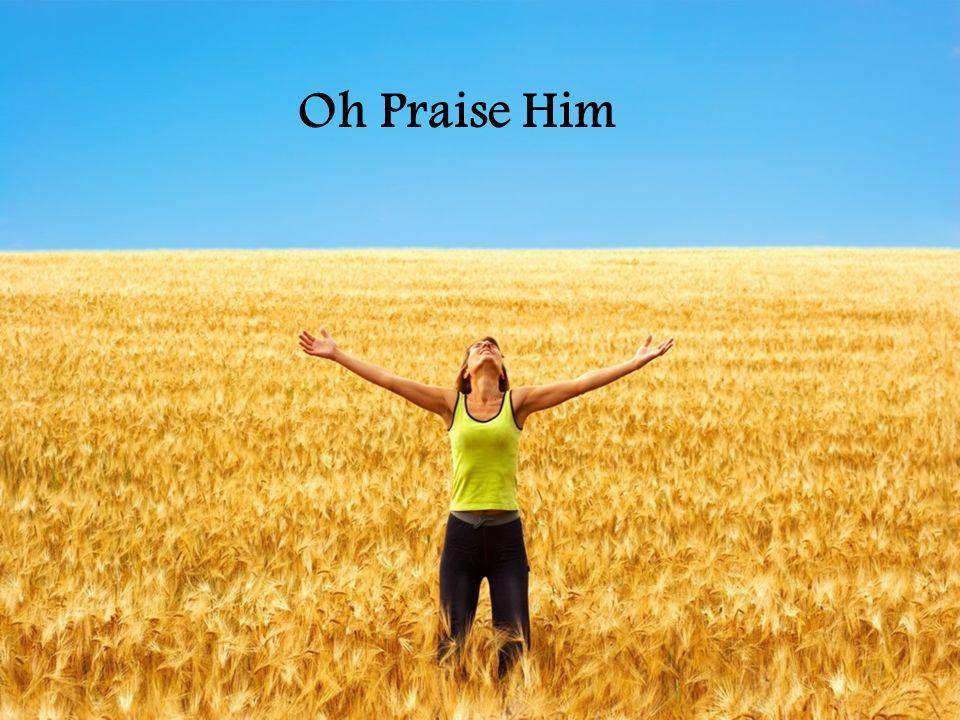Oh Praise Him
