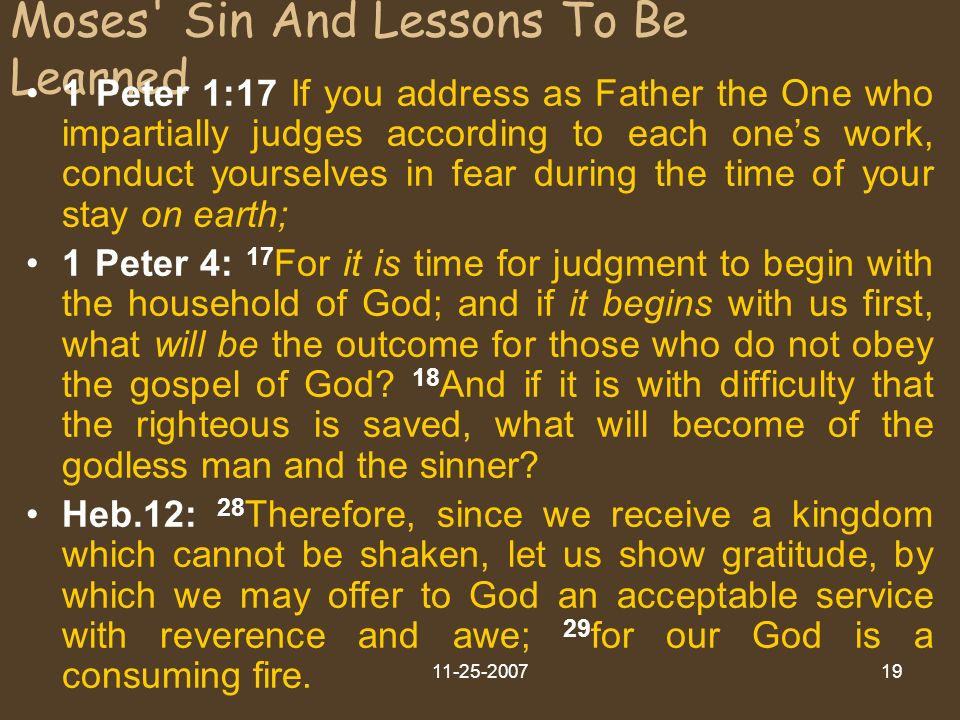 Larry A Bunch11-25-200719 Moses' Sin And Lessons To Be Learned 1 Peter 1:17 If you address as Father the One who impartially judges according to each