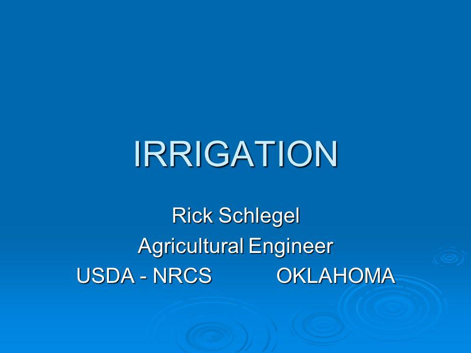 IRRIGATION Rick Schlegel Agricultural Engineer USDA - NRCS OKLAHOMA
