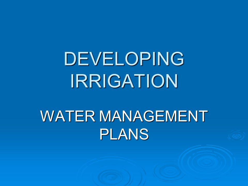 DEVELOPING IRRIGATION WATER MANAGEMENT PLANS