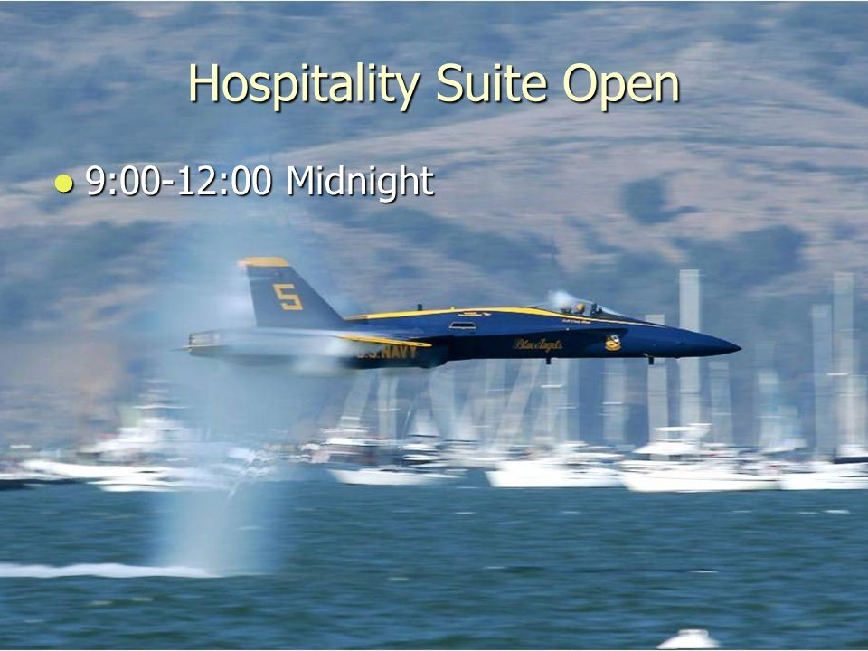 Hospitality Suite Open 9:00-12:00 Midnight 9:00-12:00 Midnight