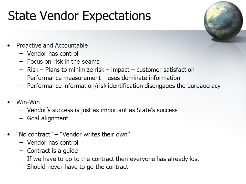 State Vendor Expectations Proactive and Accountable –Vendor has control –Focus on risk in the seams –Risk – Plans to minimize risk – impact – customer