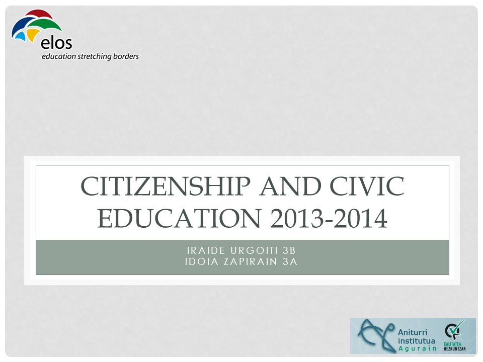 CITIZENSHIP AND CIVIC EDUCATION 2013-2014 IRAIDE URGOITI 3B IDOIA ZAPIRAIN 3A
