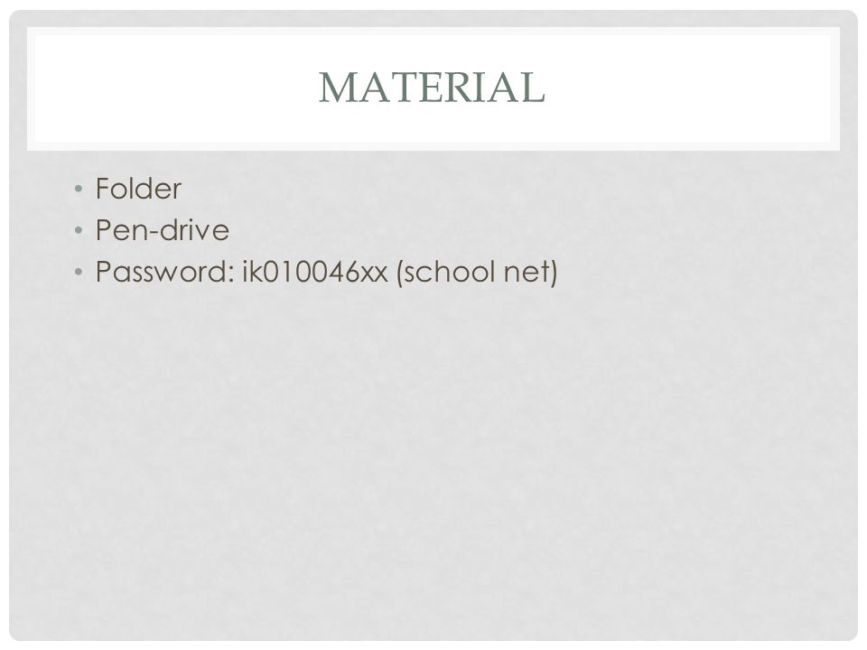 MATERIAL Folder Pen-drive Password: ik010046xx (school net)