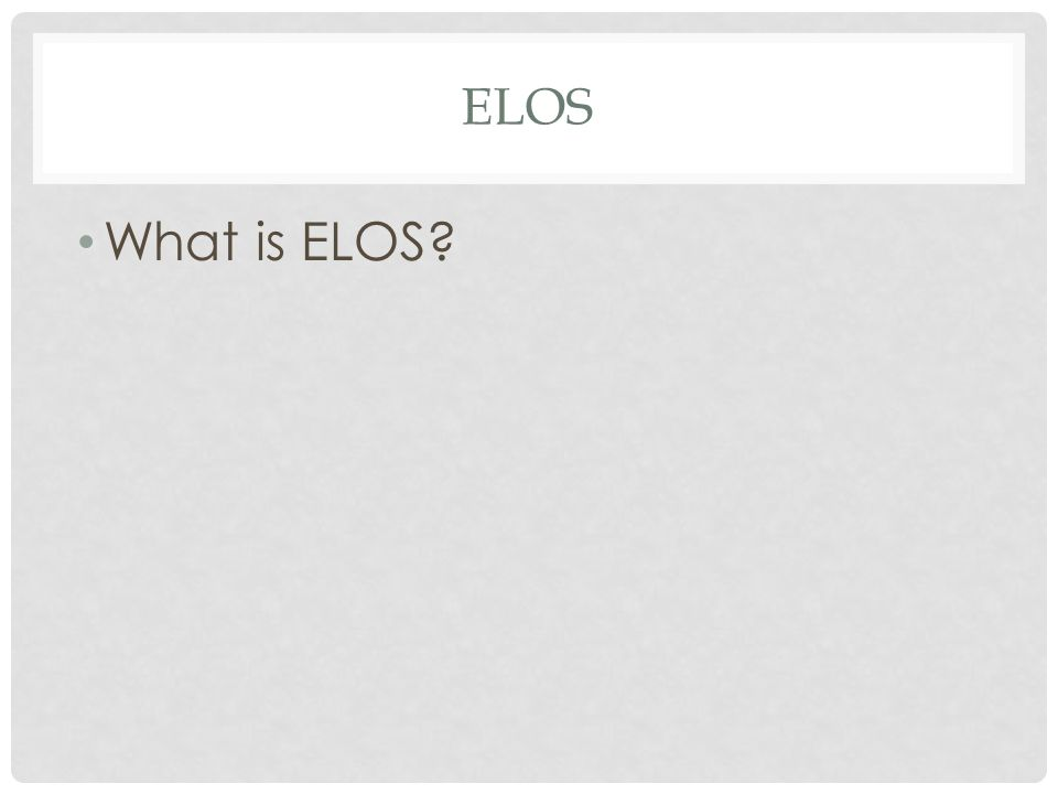 ELOS What is ELOS?