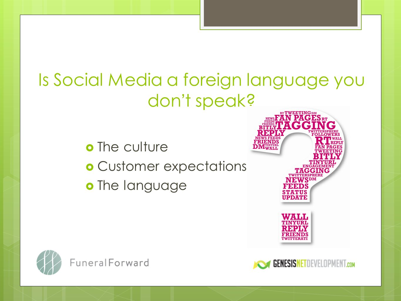 Is Social Media a foreign language you don t speak? The culture Customer expectations The language
