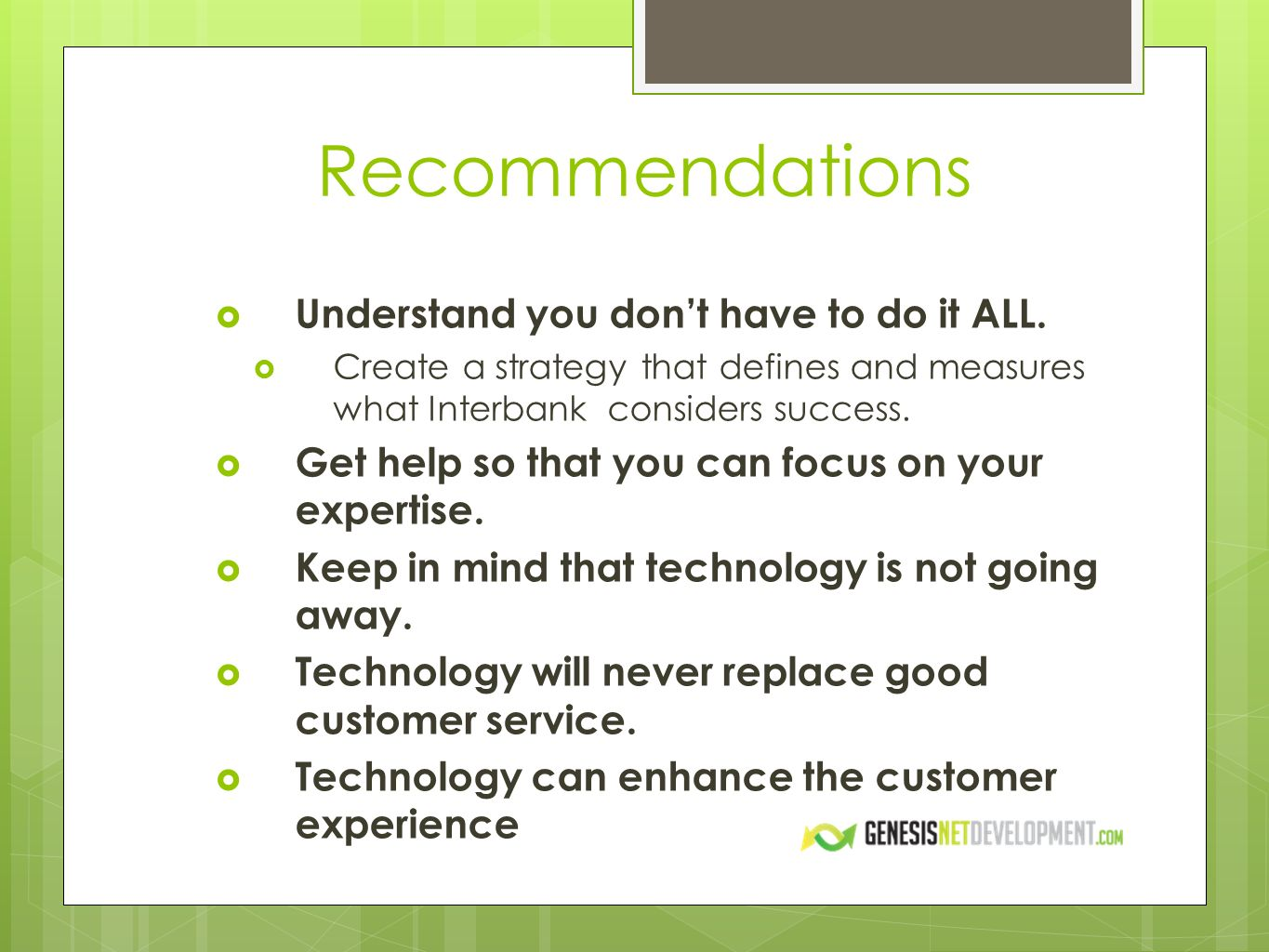 Recommendations Understand you dont have to do it ALL. Create a strategy that defines and measures what Interbank considers success. Get help so that