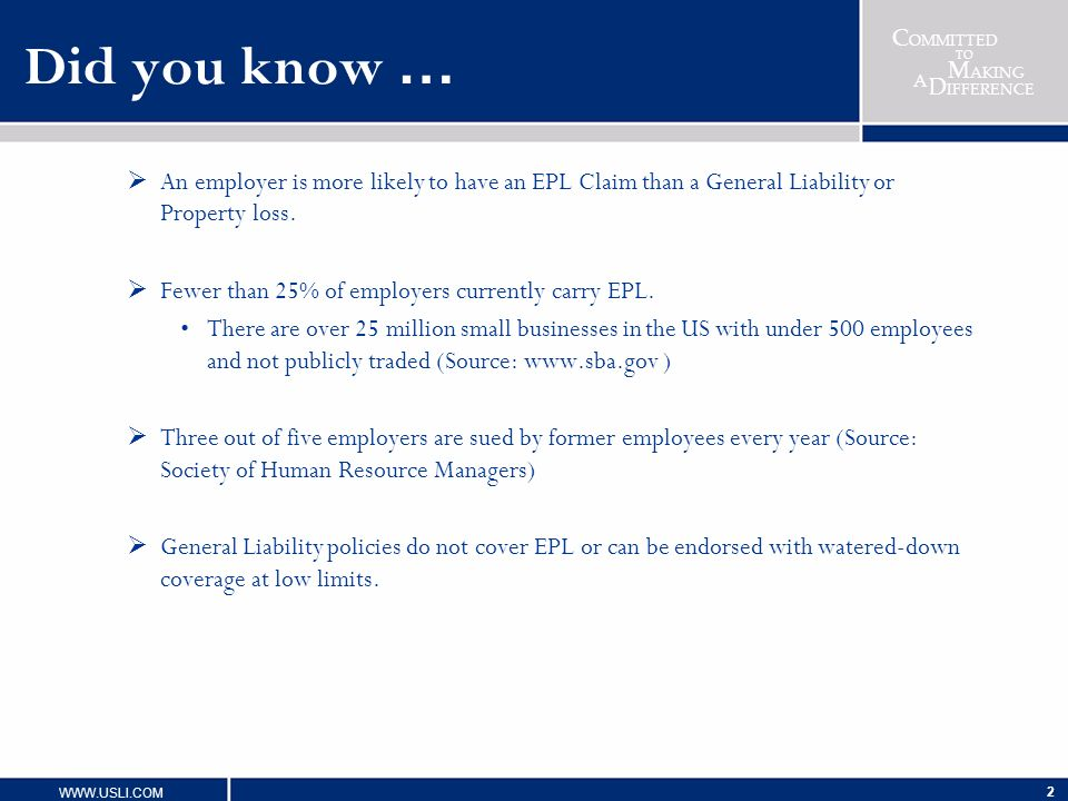 C OMMITTED TO M AKING D IFFERENCE A WWW.USLI.COM 2 Did you know … An employer is more likely to have an EPL Claim than a General Liability or Property