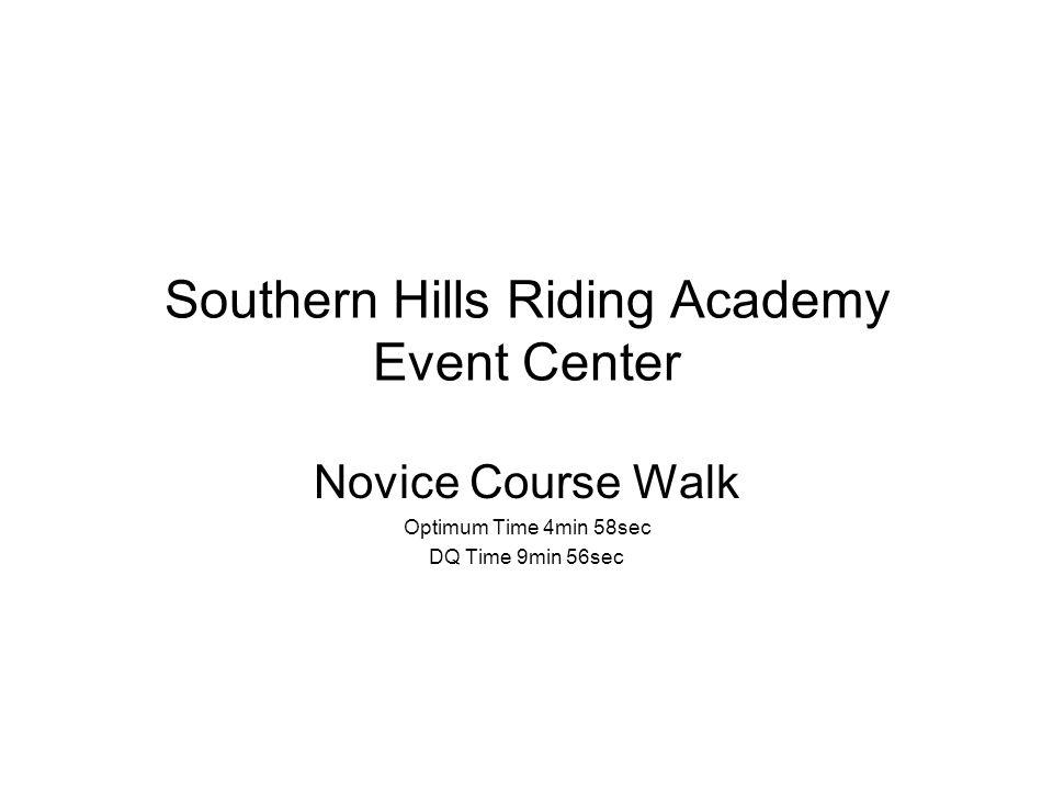 Southern Hills Riding Academy Event Center Novice Course Walk Optimum Time 4min 58sec DQ Time 9min 56sec