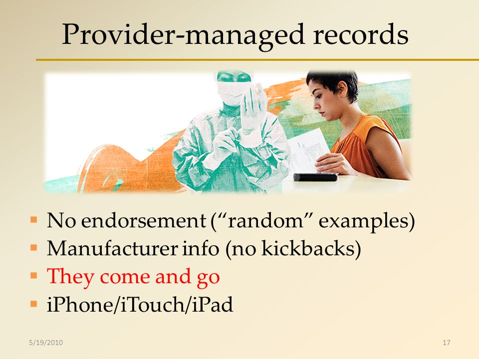 Provider-managed records No endorsement (random examples) Manufacturer info (no kickbacks) They come and go iPhone/iTouch/iPad 5/19/201017